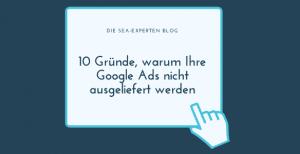 10 Gründe, warum Ihre Google Ads nicht ausgeliefert werden
