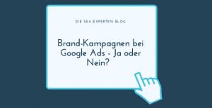 Brand-Kampagnen bei Google Ads – Ja oder Nein?